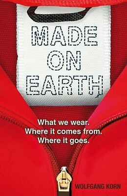 Made on Earth: What we wear. Where it comes from. Where it goes. . 9781408173916