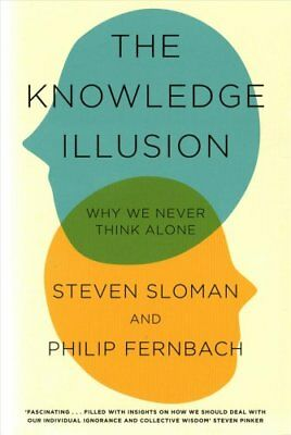 The Knowledge Illusion: The myth of individual thought and the power of...