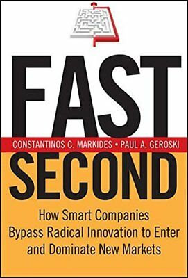 Fast Second: How Smart Companies Bypass Radical Innovation to Enter and Domina 0