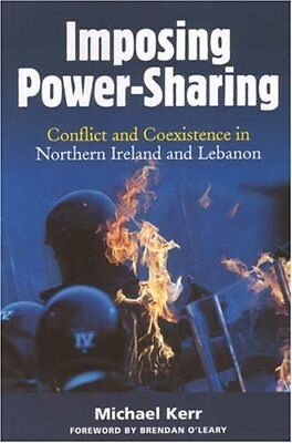 Imposing Power-Sharing: Conflict and Coexistence in Northern Ireland and Leban 1