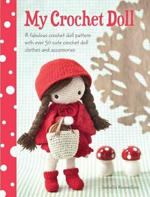 My Crochet Doll A fabulous crochet doll pattern with over 50 cu... 9781446304242