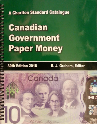 **NEW RELEASE** 2018 CHARLTON CANADIAN GOVERNMENT PAPER MONEY, 30th Edition.