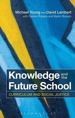 Knowledge and the Future School: Curriculum and Social Justice (P. 9781472528148