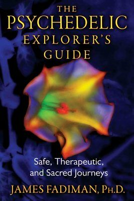 The Psychedelic Explorer's Guide Safe, Therapeutic, and Sacred ... 9781594774027
