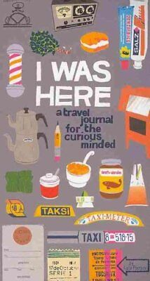 I Was Here A Travel Journal for the Curious Minded by Kate Pocrass 9780811877701