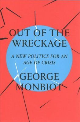 The Out of the Wreckage A New Politics for an Age of Crisis 9781786632883