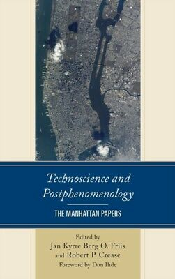 Technoscience and Postphenomenology: The Manhattan Papers (Postphenomenology an.