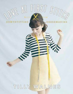 Love at First Stitch Demystifying Dressmaking by Tilly Walnes 9781849493659