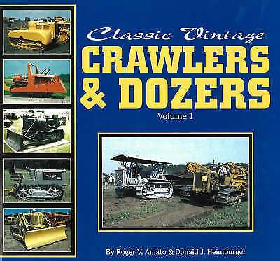 Classic Vintage Crawlers and Dozers, Amato, Roger V.
