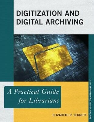Digitization and Digital Archiving: A Practical Guide For Librari...