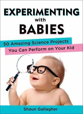 Experimenting with Babies 50 Amazing Science Projects You Can P... 9780399162466
