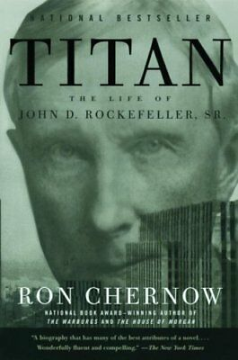 Titan The Life of John D. Rockefeller, Sr. by Ron Chernow 9781400077304