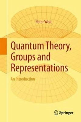 Quantum Theory, Groups and Representations: An Introduction by Peter Woit...