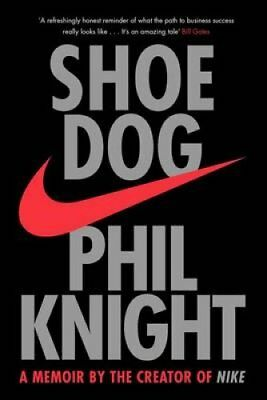 Shoe Dog: A Memoir by the Creator of NIKE by Phil Knight (Paperback, 2016)