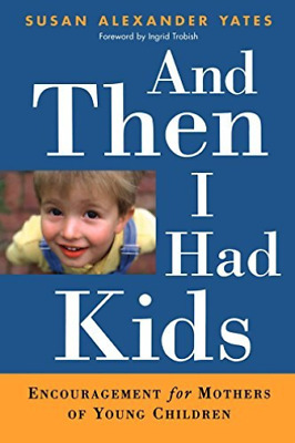 Yates  Susan Alexander-And Then I Had Kids  BOOK NEW