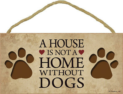 A House Is Not A Home Without DOGS 5x10 Wood SIGN Plaque