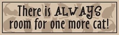 "PET CAT SENTIMENT ""There Is ALWAYS Room For One More Cat!"" WOOD SIGN PLAQUE USA!"