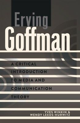 Erving Goffman: A Critical Introduction to Media and Communicatio...