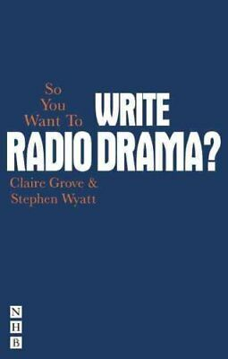 So You Want To Write Radio Drama? by Claire Grove 9781848422834