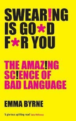 Swearing Is Good For You The Amazing Science of Bad Language 9781781255773
