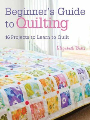 Beginner's Guide to Quilting 16 Projects to Learn to Quilt 9781446302545