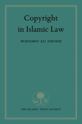 Copyright in Islamic Law (Paperback), Ahdash, Mohamed, 9781903682913