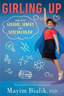 Girling Up: How to be Strong, Smart and Spectacular by Mayim Bialik...
