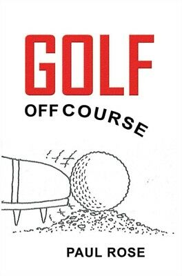 Golf Off Course, Rose, Paul, 9781785544576