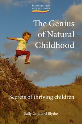 Genius of Natural Childhood, The Secrets of Thriving Children 9781907359040