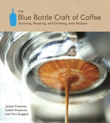 The Blue Bottle Craft of Coffee: Growing, Roasting, and Drinking,...
