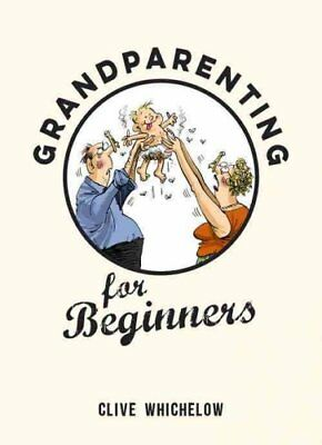 Grandparenting for Beginners by Clive Whichelow 9781849537537 (Hardback, 2015)