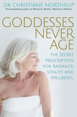 Goddesses Never Age: The Secret Prescription for Radiance, Vitality and Wellbei.