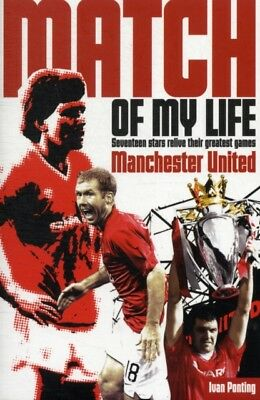 Manchester United Match of My Life: Seventeen Stars Relive Their Greatest Games.