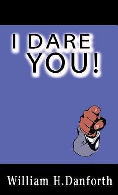 I Dare You! by William H. Danforth (2013, Hardcover)