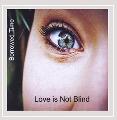 Borrowed Time-Love Is Not Blind  CD NEW
