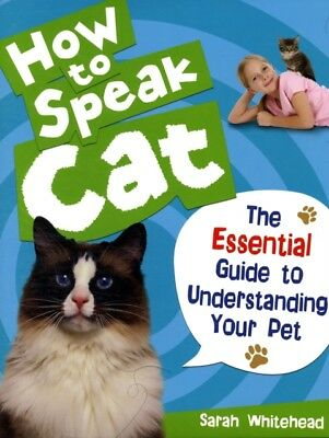 How to Speak Cat!: The Essential Guide to Understanding Your Pet . 9780713687927