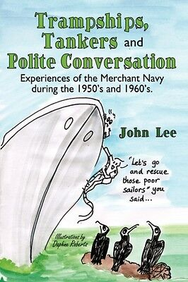 Trampships, Tankers and Polite Conversation: Experiences of the Merchant Navy d.
