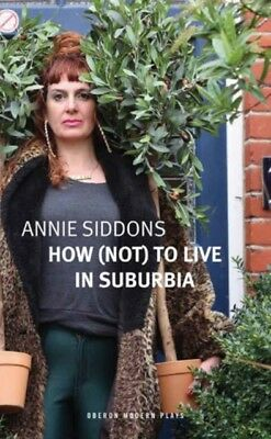 HOW NOT TO LIVE IN SUBURBIA, Siddons, Annie, 9781786822529