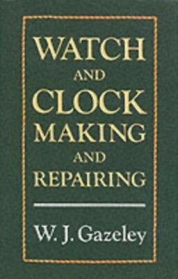 Watch and Clock Making and Repairing (Hardcover), Gazeley, W. J.,...