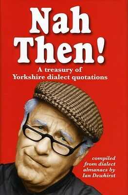 Nah Then!: Treasury of Yorkshire Dialect Quotations (Hardcover), ...