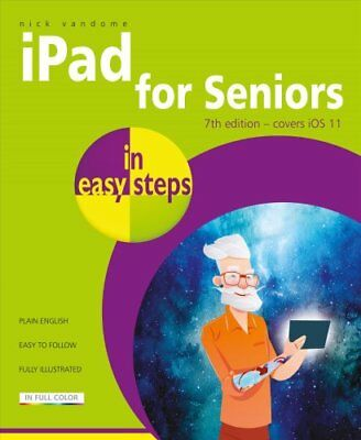 iPad for Seniors in easy steps, 7th Edition Covers iOS 11 9781840787900