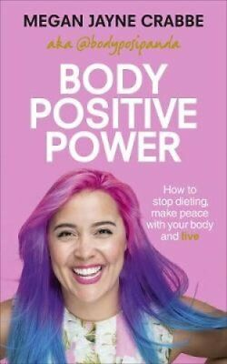 Body Positive Power: How to stop dieting, make peace with your body and live...