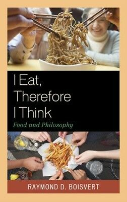 I Eat, Therefore I Think: Food and Philosophy (Paperback), Boisve. 9781611477122