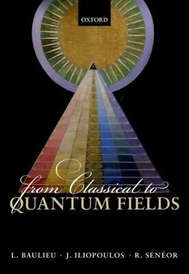 FROM CLASSICAL TO QUANTUM FIELDS, Baulieu, Laurent, Iliopoulos, J...