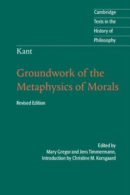 Kant: Groundwork of the Metaphysics of Morals (Cambridge Texts in the History o.