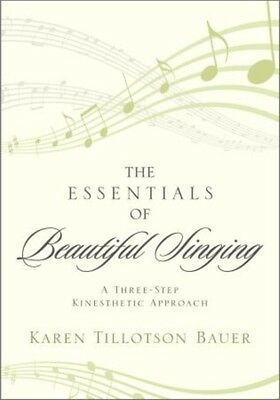 The Essentials of Beautiful Singing: A Three-Step Kinesthetic Approach (Paperba.
