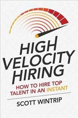 High Velocity Hiring How To Hire Top T, Wintrip, Scott, 9781259859472