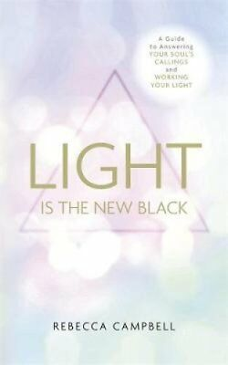 Light Is the New Black A Guide to Answering Your Soul's Calling... 9781781805015