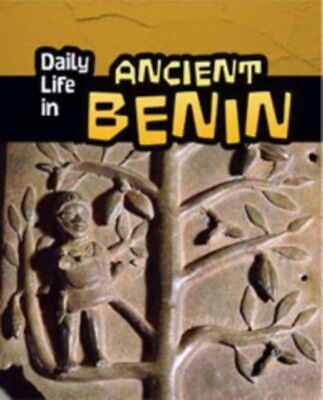 Daily Life in Ancient Benin (Daily Life in Ancient Civilizations). 9781406298550
