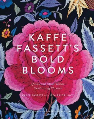 Kaffe Fassett's Bold Blooms: Quilts and Other Works Celebrating... 9781419722363